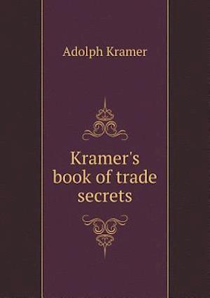 Kramer's Book of Trade Secrets af Adolph Kramer