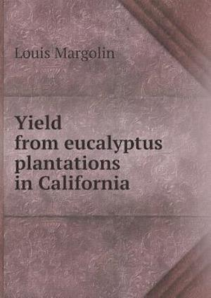 Yield from Eucalyptus Plantations in California af Louis Margolin
