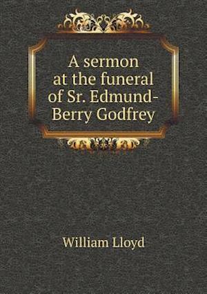 A Sermon at the Funeral of Sr. Edmund-Berry Godfrey af William Lloyd
