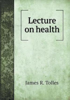 Lecture on Health af James R. Tolles