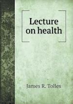 Lecture on Health af James R. Tolles