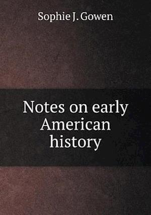 Notes on Early American History af Sophie J. Gowen