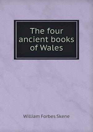The Four Ancient Books of Wales af William Forbes Skene
