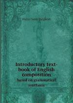 Introductory Text-Book of English Composition Based on Grammatical Synthesis af Walter Scott Dalgleish