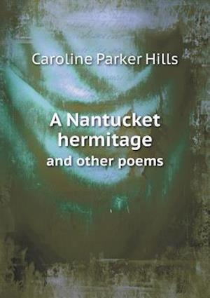 A Nantucket Hermitage and Other Poems af Caroline Parker Hills