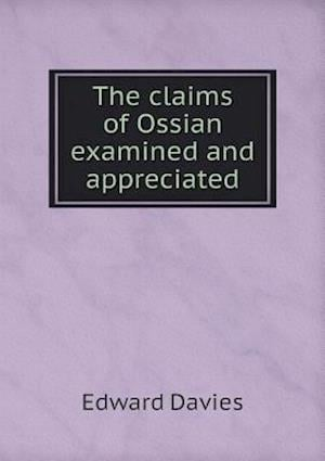 The Claims of Ossian Examined and Appreciated af Edward Davies