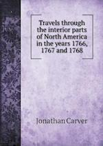 Travels Through the Interior Parts of North America in the Years 1766, 1767 and 1768 af Jonathan Carver