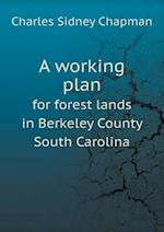 A Working Plan for Forest Lands in Berkeley County South Carolina af Charles Sidney Chapman