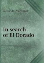 In Search of El Dorado af Alexander Macdonald
