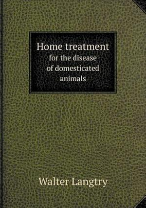Home Treatment for the Disease of Domesticated Animals af Walter Langtry