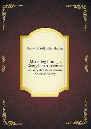 Marching Through Georgia Pen-Pictures of Every-Day Life in General Sherman's Army af Fenwick Yellowley Hedley
