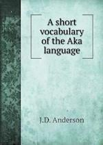 A Short Vocabulary of the Aka Language af J. D. Anderson