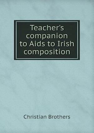 Teacher's Companion to AIDS to Irish Composition af Christian Brothers