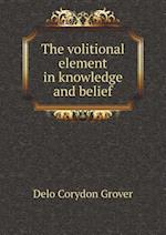 The Volitional Element in Knowledge and Belief af Delo Corydon Grover