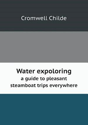 Water Expoloring a Guide to Pleasant Steamboat Trips Everywhere af Cromwell Childe