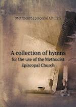 A Collection of Hymns for the Use of the Methodist Episcopal Church af Methodist Episcopal Church