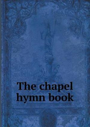 The Chapel Hymn Book af George A. Hubbell