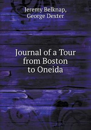 Journal of a Tour from Boston to Oneida af Jeremy Belknap