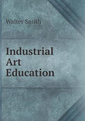 Industrial Art Education af Walter Smith