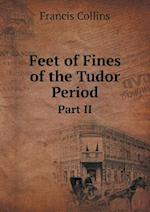 Feet of Fines of the Tudor Period Part II af Francis Collins