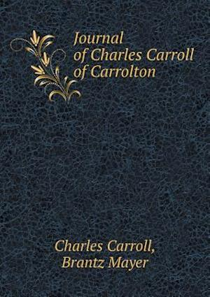 Journal of Charles Carroll of Carrolton af Brantz Mayer