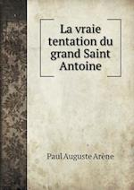 La Vraie Tentation Du Grand Saint Antoine af Paul Auguste Arene