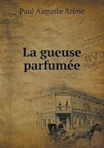 La Gueuse Parfumee af Paul Auguste Arene