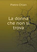 La Donna Che Non Si Trova af Pietro Chiari