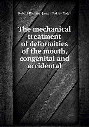 The Mechanical Treatment of Deformities of the Mouth, Congenital and Accidental af Robert Ramsay