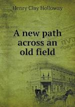A New Path Across an Old Field af Henry Clay Holloway