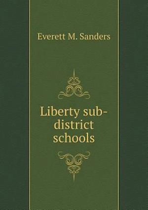 Liberty Sub-District Schools af Everett M. Sanders