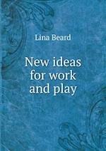 New Ideas for Work and Play af Lina Beard