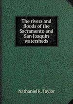 The Rivers and Floods of the Sacramento and San Joaquin Watersheds af Nathaniel R. Taylor