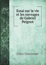 Essai Sur La Vie Et Les Ouvrages de Gabriel Peignot af Jules Simonnet