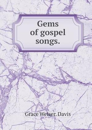 Gems of Gospel Songs af Grace Weiser Davis