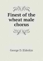 Finest of the Wheat Male Chorus af George D. Elderkin