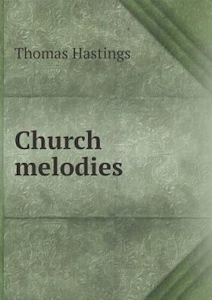 Church Melodies af Thomas Hastings