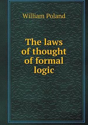 The Laws of Thought of Formal Logic af William Poland
