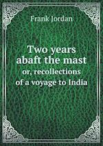 Two Years Abaft the Mast Or, Recollections of a Voyage to India af Frank Jordan