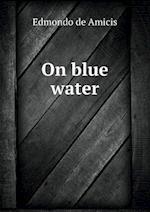 On Blue Water af Edmondo De Amicis, Jacob B. Brown