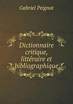 Dictionnaire Critique, Litteraire Et Bibliographique af Gabriel Peignot