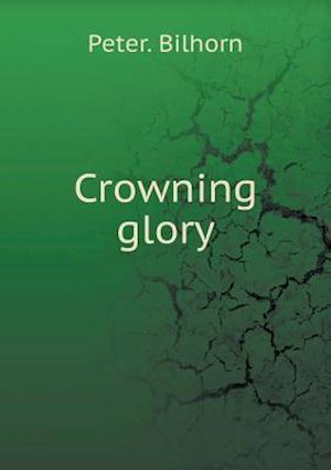 Crowning Glory af Peter Bilhorn