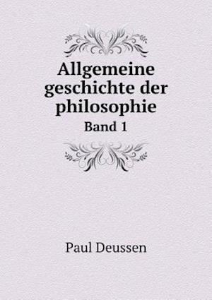 Allgemeine Geschichte Der Philosophie Band 1 af Paul Deussen