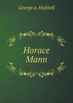 Horace Mann af George A. Hubbell