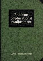 Problems of Educational Readjustment af David Samuel Snedden