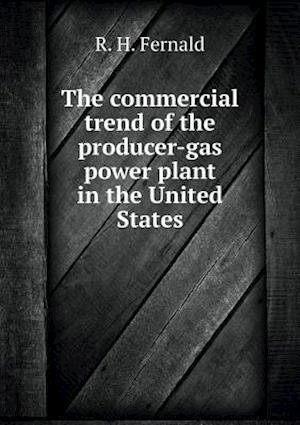 The Commercial Trend of the Producer-Gas Power Plant in the United States af R. H. Fernald