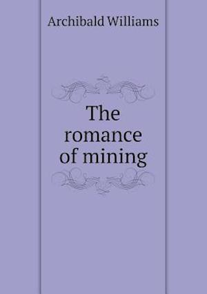 The Romance of Mining af Archibald Williams