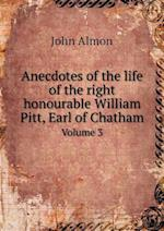 Anecdotes of the Life of the Right Honourable William Pitt, Earl of Chatham Volume 3 af John Almon