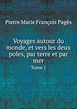 Voyages Autour Du Monde, Et Vers Les Deux Poles, Par Terre Et Par Mer Tome 1 af Pierre Marie Francois Pages