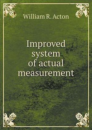 Improved System of Actual Measurement af William R. Acton